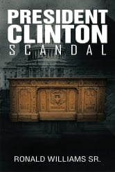 President Clinton Scandal ebook by Ronald Williams Sr.