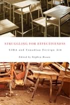 Struggling for Effectiveness - CIDA and Canadian Foreign Aid ebook by Stephen Brown