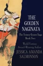 The Golden Naginata ebook by Jessica Amanda Salmonson