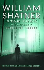 Star Trek: The Academy--Collision Course ebook by William Shatner, Judith Reeves-Stevens