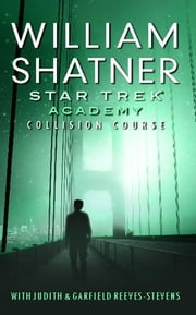 Star Trek: The Academy--Collision Course ebook by William Shatner,Judith Reeves-Stevens
