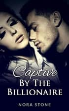 Captive By The Billionaire (A BBW Erotic Romance) ebook by Nora Stone