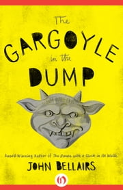 The Gargoyle in the Dump ebook by John Bellairs