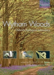 Wytham Woods - Oxford's Ecological Laboratory ebook by Peter Savill,Christopher Perrins,Keith Kirby,Nigel Fisher