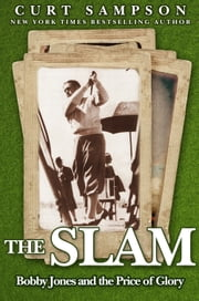 The Slam - Bobby Jones and the Price of Glory ebook by Curt Sampson