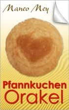 Pfannkuchen Orakel ebook by Maneo Mey