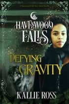 Defying Gravity - A Havenwood Falls Novella ebook by Kallie Ross