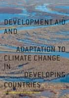 Development Aid and Adaptation to Climate Change in Developing Countries ebook by Carola Betzold, Florian Weiler