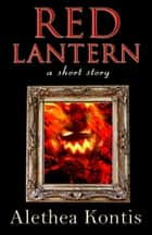 Red Lantern - A Short Story ebook by Alethea Kontis