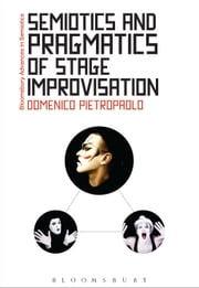 Semiotics and Pragmatics of Stage Improvisation ebook by Professor Domenico Pietropaolo