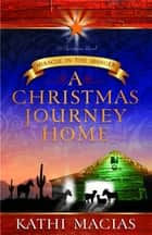 A Christmas Journey Home - Miracle in the Manger ebook by Kathi Macias