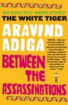 Between the Assassinations ebook by Aravind Adiga