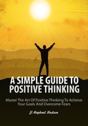 A Simple Guide To Positive Thinking ebook by EL Raphael Hudson