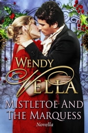 Mistletoe And The Marquess ebook by Wendy Vella