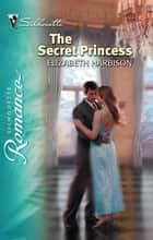 The Secret Princess ebook by Elizabeth Harbison