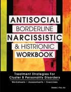 Antisocial, Borderline, Narcissistic and Histrionic Workbook ebook by Daniel Fox