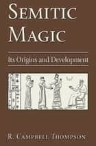 Semitic Magic - Its Origins and Development ebook by R. Campbell Thompson