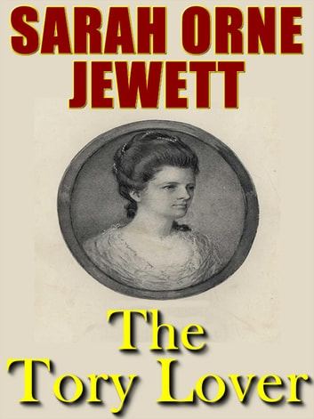 The Tory Lover ebook by Sarah Orne Jewett