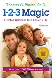 1-2-3 Magic - Effective Discipline for Children 212 ebook by Thomas W. Phelan, PhD