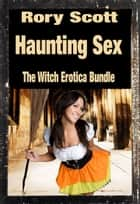 Haunting Sex - The Witch Erotica Bundle ebook by Rory Scott