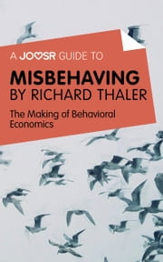 A Joosr Guide to... Misbehaving by Richard Thaler: The Making of Behavioral Economics ebook by Joosr