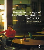 Russia in the Age of Reaction and Reform 1801-1881 ebook by David Saunders