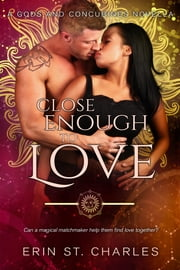 Close Enough to Love ebook by Erin St. Charles