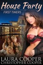 House Party: First Timers ebook by Laura B. Cooper