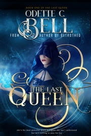 The Last Queen Book One - The Last Queen, #1 ebook by Odette C. Bell