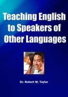 Teaching English to Speakers of Other Languages ebook by Robert Taylor