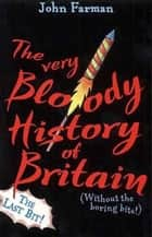 The Very Bloody History Of Britain, 2 - The Last Bit! ebook by John Farman
