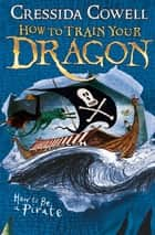 How to Train Your Dragon: How To Be A Pirate - Book 2 ebook by Cressida Cowell