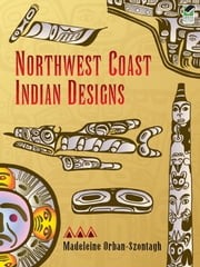 Northwest Coast Indian Designs ebook by Madeleine Orban-Szontagh