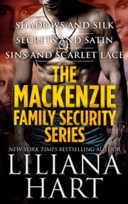 The MacKenzie Family Security Series - Shadows & Silk, Secrets & Satin, Sins & Scarlet Lace ebook by Liliana Hart