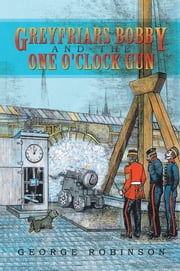 Greyfriars Bobby and the One o'clock Gun ebook by George Robinson