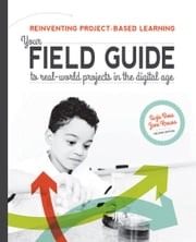 Reinventing Project-Based Learning - Your Field Guide to Real-World Projects in the Digital Age ebook by Suzie Boss,Jane Krauss