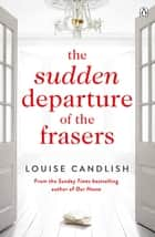 The Sudden Departure of the Frasers - The addictive suspense from the bestselling author of Our House eBook by Louise Candlish