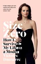 Size Zero: My Life as a Disappearing Model ebook by Victoire Dauxerre