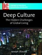 Deep Culture - The Hidden Challenges of Global Living ebook by Joseph Shaules