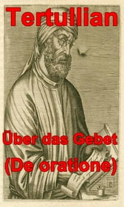 Über das Gebet (De oratione) ebook by Tertullian