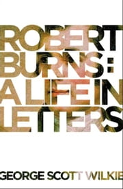 Robert Burns: A Life in Letters ebook by George Scott Wilkie