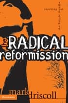 The Radical Reformission - Reaching Out without Selling Out ebook by Mark Driscoll