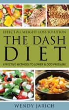 Effective Weight Loss Solution: The DASH Diet ebook by Wendy Jarich