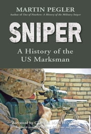 Sniper - A History of the US Marksman ebook by Martin Pegler,Chuck Mawhinney