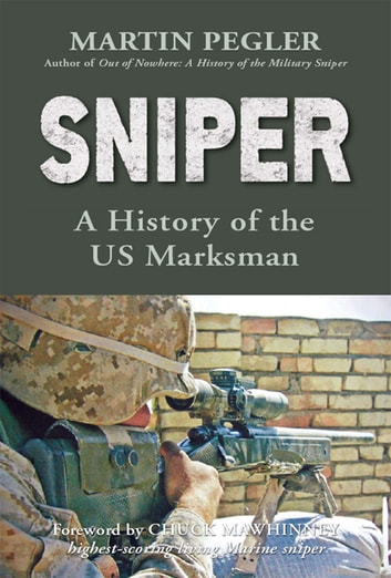 Sniper - A History of the US Marksman ebook by Martin Pegler