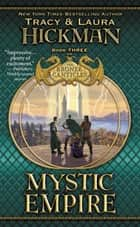 Mystic Empire - Book Three of the Bronze Canticles ebook by Tracy Hickman, Laura Hickman