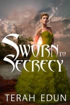 Sworn To Secrecy: Courtlight #4 ebook by Terah Edun