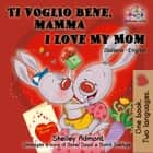 Ti voglio bene, mamma I Love My Mom (Bilingual Italian Children's Book) - Italian English Bilingual Collection ebook by Shelley Admont