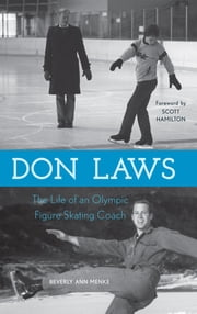 Don Laws - The Life of an Olympic Figure Skating Coach ebook by Beverly Ann Menke