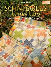 "Schnibbles Times Two - Quilts from 5"" or 10"" Squares ebook by Carrie Nelson"